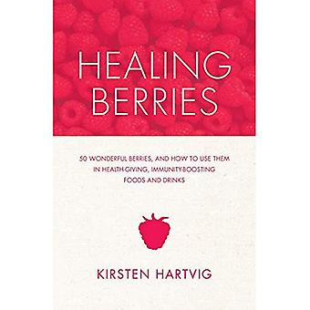 Healing Berries: 50 Wonderful Berries, and How to Use Them in Healthgiving Foods and Drinks