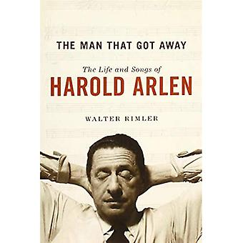 The Man That Got Away: The Life and Songs of Harold Arlen