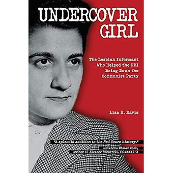 Undercover Girl: J. Edgar Hoover's War Against Communism and the Informant� Who Helped Bring it Down