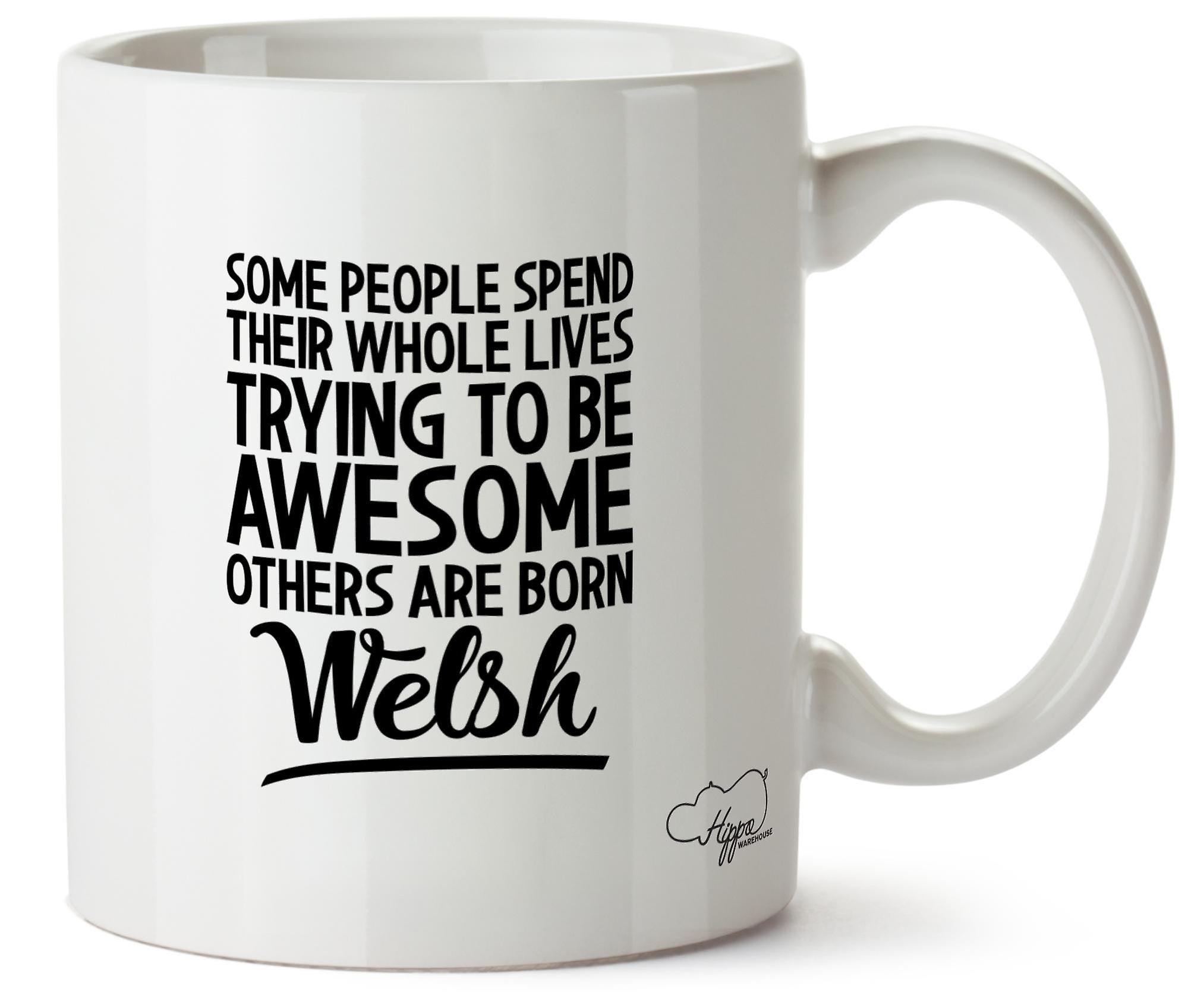 Hippowarehouse Some People Spend Their Whole Lives Trying To Be Awesome Others Are Born Welsh Printed Mug Cup Ceramic 10oz