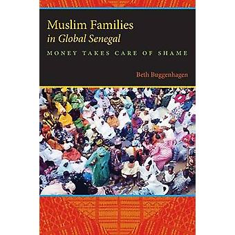 Muslim Families in Global Senegal Money Takes Care of Shame by Buggenhagen & Beth A.