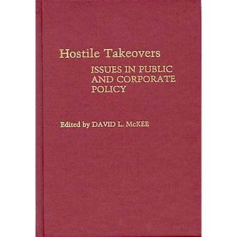 Hostile Takeovers Issues in Public and Corporate Policy by McKee & David L.