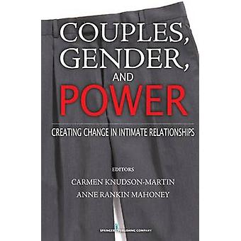 Couples Gender and Power Creating Change in Intimate Relationships by KnudsonMartin & Carmen