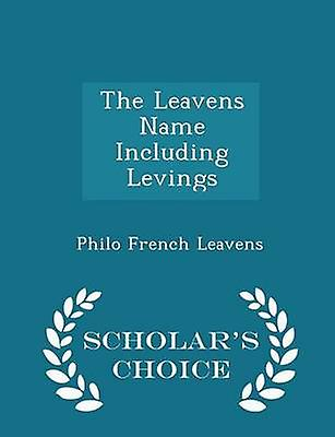 The Leavens Name Including Levings  Scholars Choice Edition by Leavens & Philo French