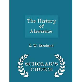 The History of Alamance.  Scholars Choice Edition by Stockard & S. W.