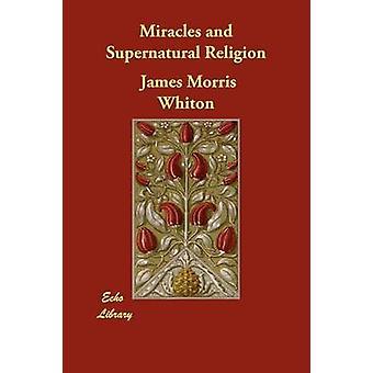 Milagros y la religión sobrenatural por Morris Whiton y James