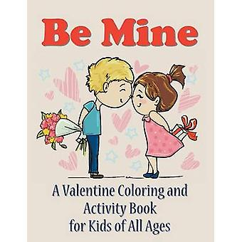 Be Mine A Valentine Coloring and Activity Book for Kids of All Ages by Enterprises & Mojo