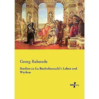 Studien zu La Rochefoucaulds Leben und Werken por Rahstede y Georg