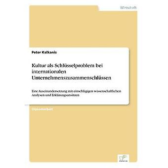 Kultur als Schlsselproblem bei internationalen UnternehmenszusammenschlssenEine Auseinandersetzung mit einschlgigen wissenschaftlichen Analysen und Erklrungsanstzen de Kalkanis et Peter