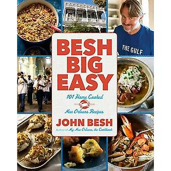 Besh Big Easy - 101 Home Cooked New Orleans Recipes by John Besh - 978