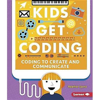 Coding to Create and Communicate by Heather Lyons - 9781512439441 Book