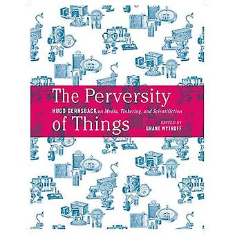 The Perversity of Things - Hugo Gernsback on Media - Tinkering - and S