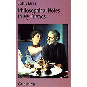 Philosophical Notes to My Friends by John Elias - 9781550710847 Book