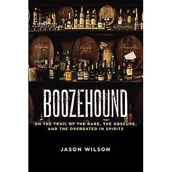Boozehound - On the Trail of the Rare - the Obscure - and the Overrate