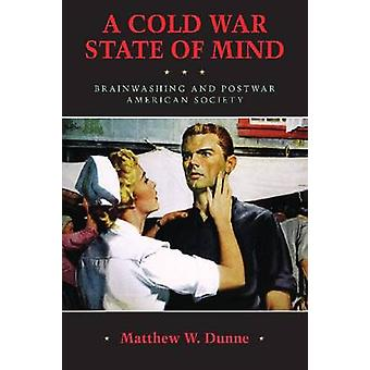 A Cold War State of Mind - Brainwashing and Postwar American Society b