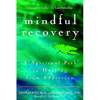 Mindful Recovery - A Spiritual Path to Healing from Addiction by Thoma