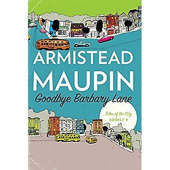 Goodbye Barbary Lane - Tales of the City Books 7-9 by Armistead Maupin