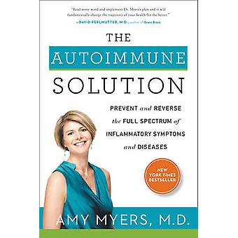 The Autoimmune Solution  Prevent and Reverse the Full Spectrum of Inflammatory Symptoms and Diseases by Amy Myers