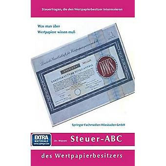 SteuerABC Des Wertpapierbesitzers Steuerfragen Die Den Wertpapierbesitzer Interessieren di Woeste & Karl Friedrich