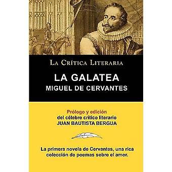 La Galatea de Cervantes Coleccion La critica literaria por el celebre critico Literario Juan Bautista Bergua Ediciones Ibericas van Cervantes & Miguel
