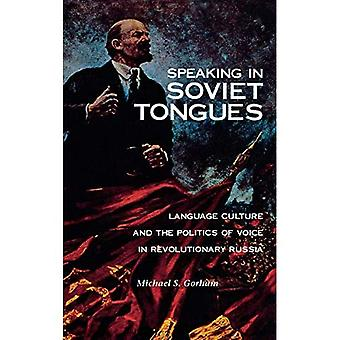Speaking in Soviet Tongues: Language Culture and the Politics of Voice in Revolutionary Russia
