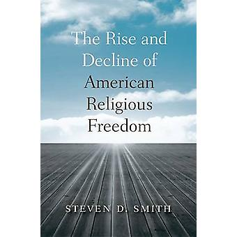 Rise and Decline of American Religious Freedom par Steven D Smith