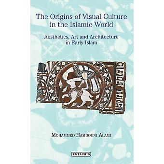 Origins of Visual Culture in the Islamic World by Mohammed Hamdouni Alami