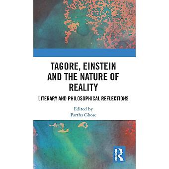 Tagore Einstein and the Nature of Reality  Literary and Philosophical Reflections by Ghose & Partha