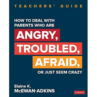How to Deal With Parents Who Are Angry Troubled Afraid or by Elaine McEwanAdkins