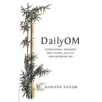 Dagelijkse Om Inspirerende Gedachten voor een Happy Healthy and Fulfilling Day. Madisyn Taylor door Taylor & Madisyn