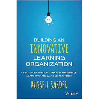 Building an Innovative Learning Organization by Sarder & Russell