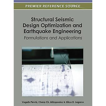 Structural Seismic Design Optimization and Earthquake Engineering Formulations and Applications by Plevris