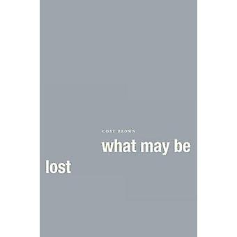 What May Be Lost by Brown & Cory