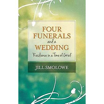 Four Funerals and a Wedding Resilience in a Time of Grief by Smolowe & Jill