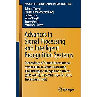 Advances in Signal Processing and Intelligent Recognition Systems  Proceedings of Second International Symposium on Signal Processing and Intelligent Recognition Systems SIRS2015 December 1619 2 by Thampi & Sabu M.