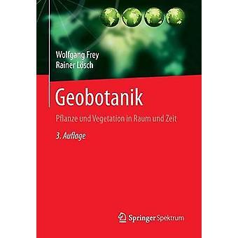 Geobotanik  Pflanze und Vegetation in Raum und Zeit by Frey & Wolfgang