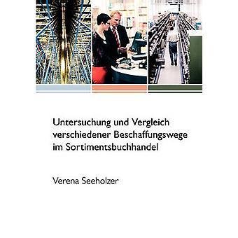 Untersuchung und Vergleich verschiedener Beschaffungswege im Sortimentsbuchhandel door Seeholzer & Verena