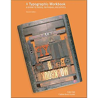 A Typographic Workbook A Primer to History Techniques and Artistry von Clair & Kate