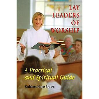 Lay Leaders of Worship A Practical and Spiritual Guide by Brown & Kathleen Hope