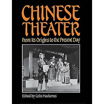 Chinese Theater From Its Origins to the Present Day by Mackerras & Colin