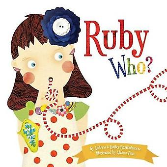 Ruby Who by Bartholomew & Andrew
