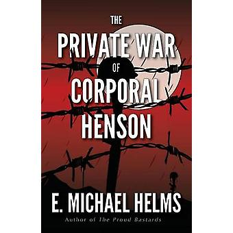 The Private War of Corporal Henson by Helms & E. Michael
