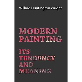 Modern Painting  Its Tendency And Meaning by Wright & Willard Huntington