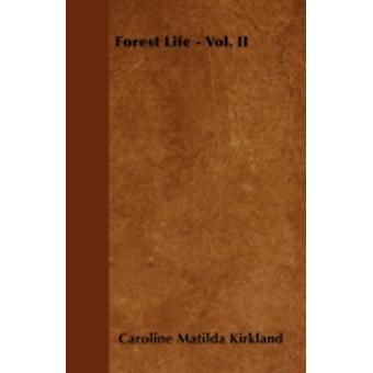 Forest Life  Vol. II by Kirkland & Caroline Matilda