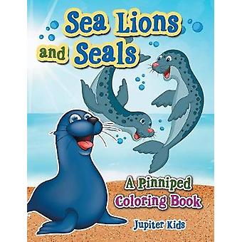 Sea Lions and Seals A Pinniped Coloring Book by Jupiter Kids