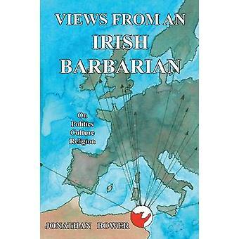 Views from an Irish Barbarian by Bower & Jonathan
