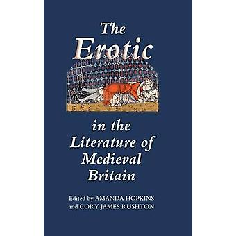 The Erotic in the Literature of Medieval Britain by Hopkins & Amanda