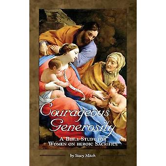 Courageous Generosity A Bible Study for Women on Heroic Sacrifice by Mitch & Stacy