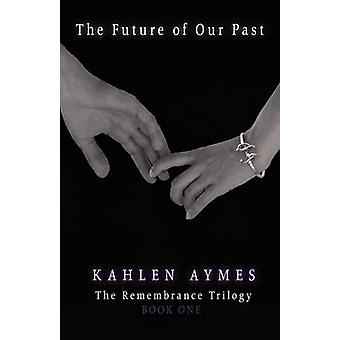 The Future of Our Past by Aymes & Kahlen