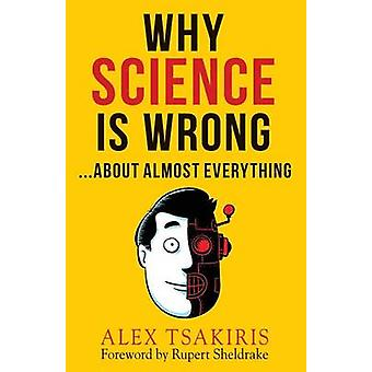 Why Science Is Wrong...About Almost  Everything by Tsakiris & Alex